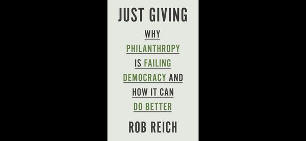 "Book Review: ""Just Giving"" by Rob Reich, A Political Theory of Philanthropy"